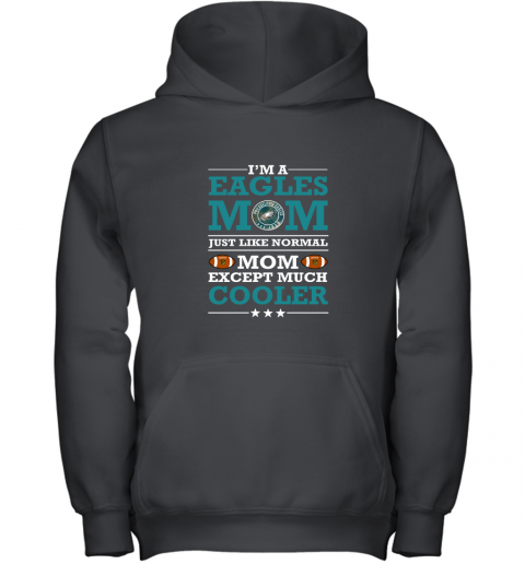 I'm A Eagles Mom Just Like Normal Mom Except Cooler NFL Youth Hoodie