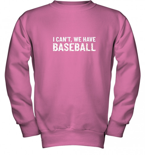 y5ss funny baseball mom i can39 t we have baseball youth sweatshirt 47 front safety pink