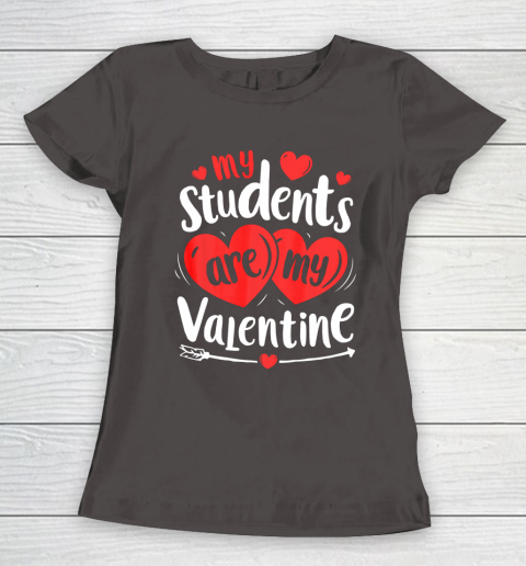 My Students Are My Valentine Funny Teachers Valentines Day Women's T-Shirt 7