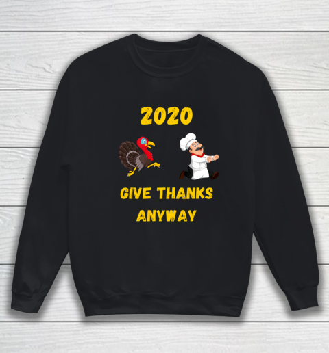 Funny Thanksgiving 2020 Give Thanks Anyway Sweatshirt