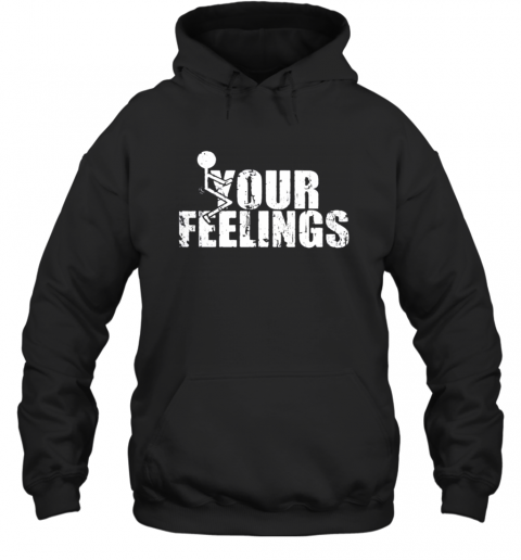 Fuck your feelings shirt Hoodie