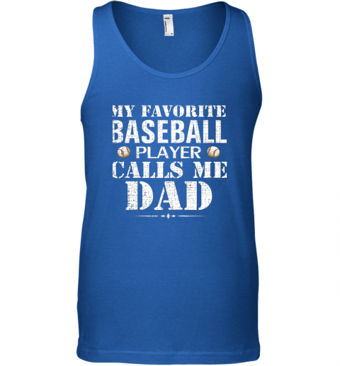 93lc my favorite baseball player calls me dad funny father39 s day unisex tank 17 front royal