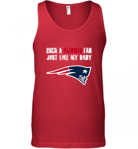 vdlr new england patriots born a patriots fan just like my daddy unisex tank 17 front red