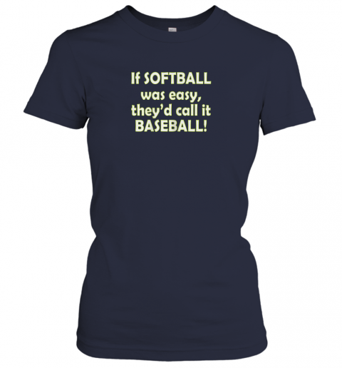 ty6m if softball was easy they39 d call it baseball funny ladies t shirt 20 front navy