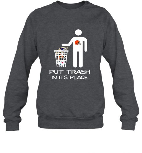 Cleveland Browns Put Trash In Its Place Funny NFL Sweatshirt
