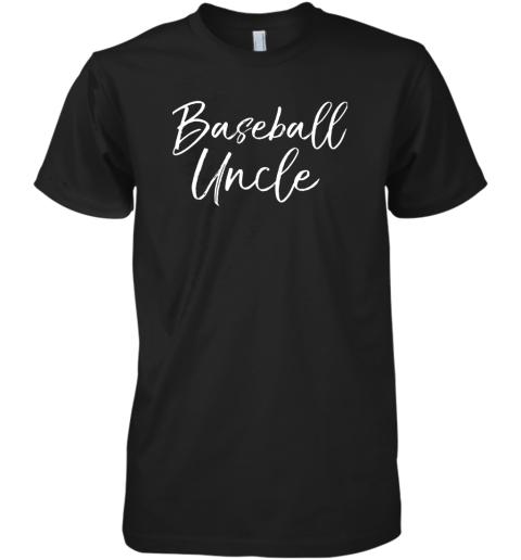 Baseball Uncle Shirt for Men Cool Baseball Uncle Premium Men's T-Shirt