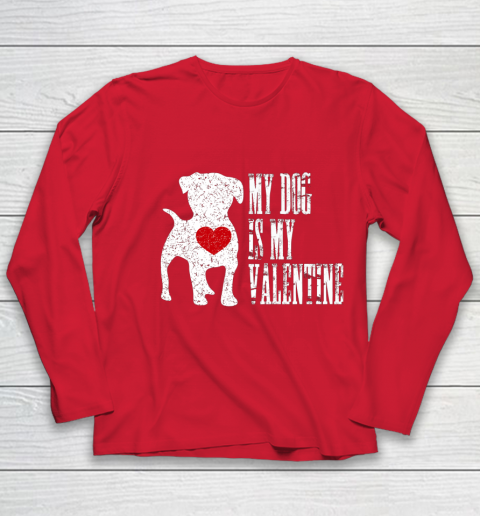 My Dog Is My Valentine T Shirt Single Love Life Gift Youth Long Sleeve 8