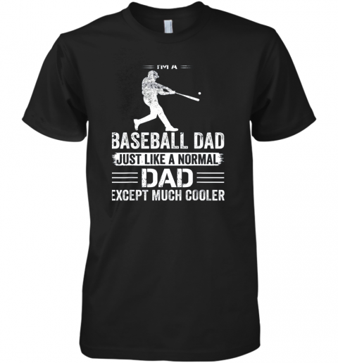 Mens I'm A Baseball Dad Like A Normal Dad Just Much Cooler Premium Men's T-Shirt