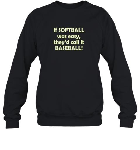 If Softball Was Easy They'd Call It Baseball Funny Sweatshirt