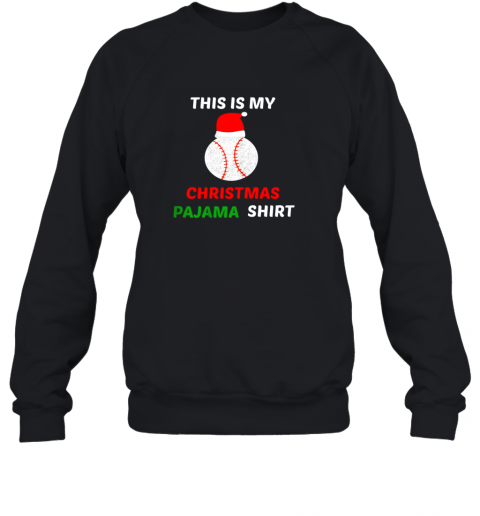 hslp this is my christmas pajama shirtgift for baseball lover sweatshirt 35 front black