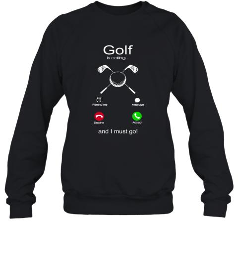 Golf Is Calling And I Must Go Sweatshirt