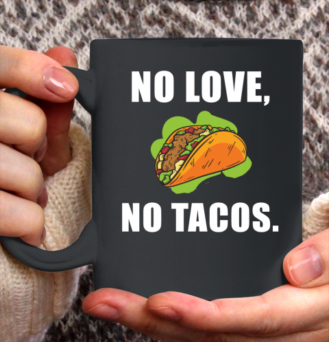 No Love No Tacos Shirt Ceramic Mug 11oz