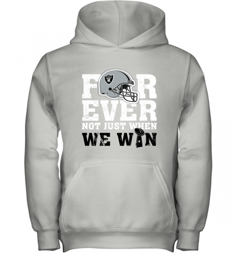 NFL Forever Oakland Raiders Not Just When We WIN Youth Hoodie
