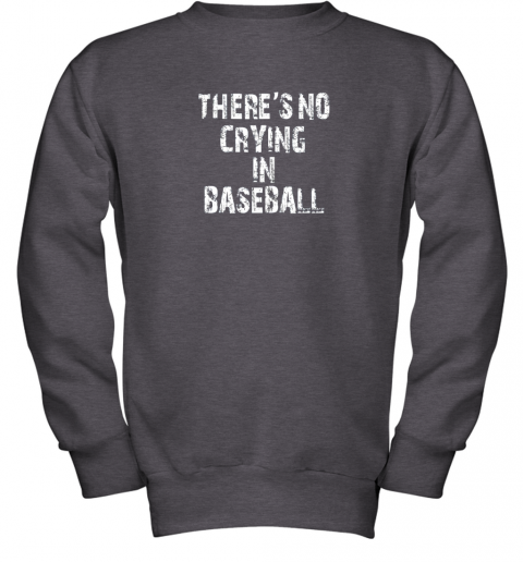 8fs9 there39 s no crying in baseball youth sweatshirt 47 front dark heather