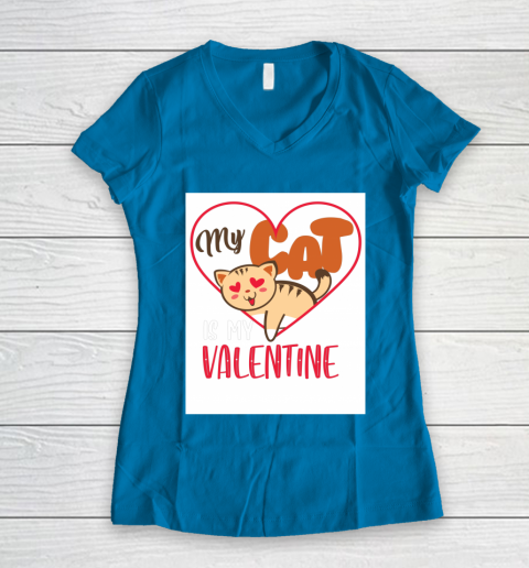 Cute My Cat Is My Valentine Cat Lover Valentines Day Gift Women's V-Neck T-Shirt 5
