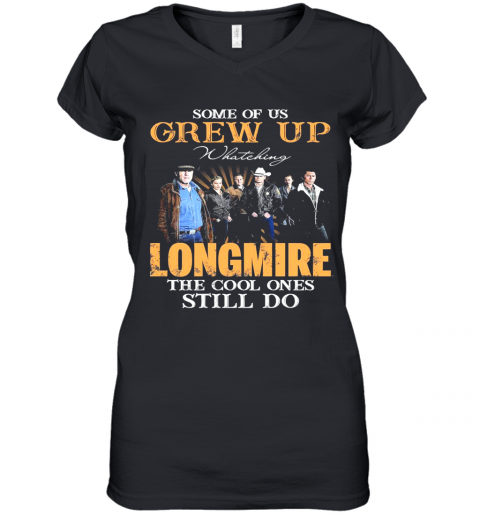 Some Of Us Grew Up Watching Longmire The Cool Ones Still Do Women's V-Neck T-Shirt