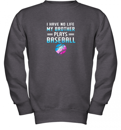 vtop i have no life my brother plays baseball sport lovers youth sweatshirt 47 front dark heather