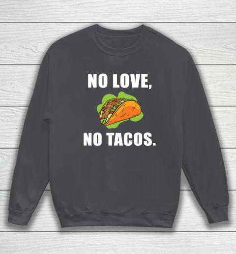 No Love No Tacos Shirt Sweatshirt 4