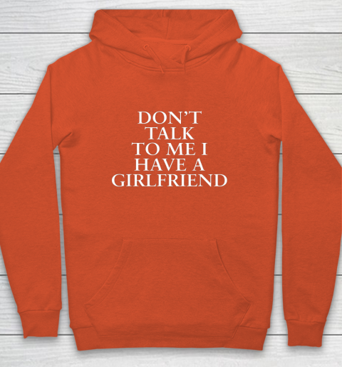 Don t Talk To Me I Have A Girlfriend Valentine Hoodie 3