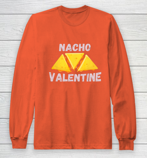Nacho Valentine Funny Mexican Food Love Valentine s Day Gift Long Sleeve T-Shirt 3