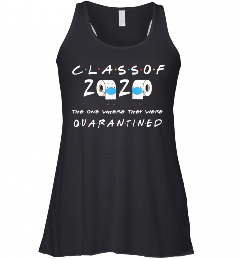 Class Of 2020 One Where They Quarantined Racerback Tank