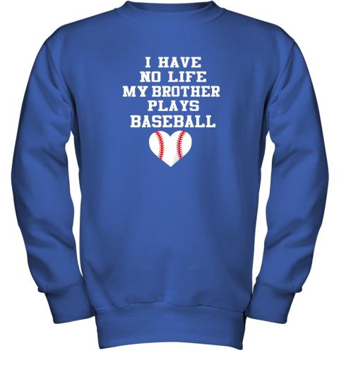 rpzk i have no life my brother plays baseball shirt funny youth sweatshirt 47 front royal