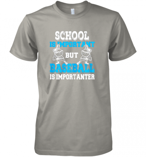 7nh1 school is important but baseball is importanter boys premium guys tee 5 front light grey