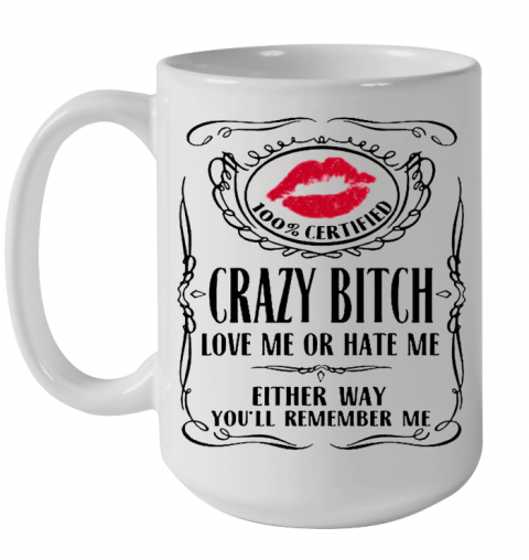 100 Certified Crazy Bitch Love Me Or Hate Me Either Way You'Ll Remember Me Ceramic Mug 15oz