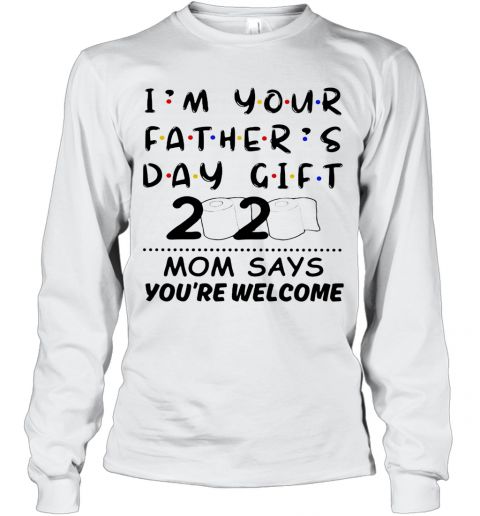 I'M Your Father'S Day Gift 2020 Toilet Paper Mom Says You'Re Welcome Long Sleeve T-Shirt