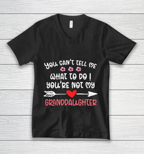 You Can t Tell Me What To Do You re Not My Granddaughter V-Neck T-Shirt