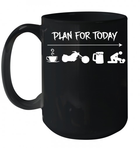 Plan For Today Coffee Motor Beer And Sex Shirt Ceramic Mug 15oz
