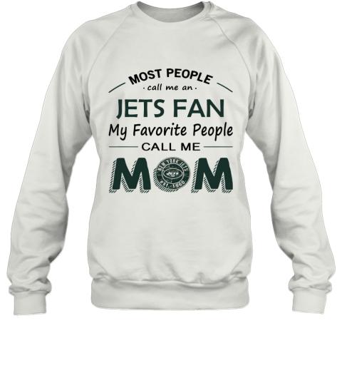 People Call Me NEW YORK JETS Fan  Mom Sweatshirt