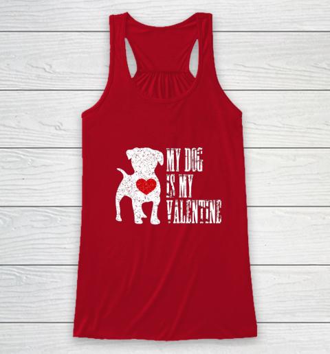 My Dog Is My Valentine T Shirt Single Love Life Gift Racerback Tank 4