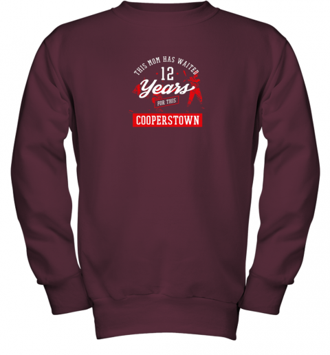 5xpo this mom has waited 12 years baseball sports cooperstown youth sweatshirt 47 front maroon