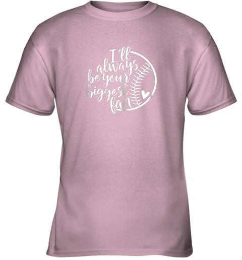 ydns i39 ll always be your biggest baseball fan shirt baseball love youth t shirt 26 front light pink