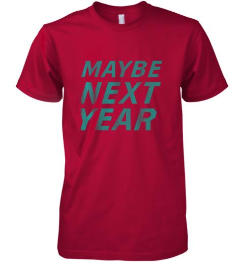 si0q mens maybe next year baseball premium guys tee 5 front red