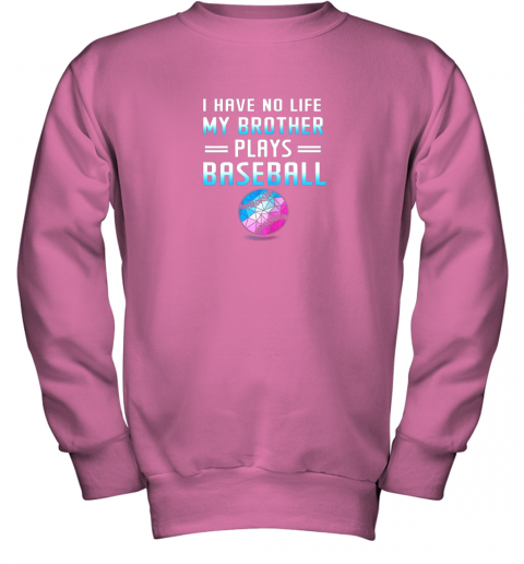 vtop i have no life my brother plays baseball sport lovers youth sweatshirt 47 front safety pink