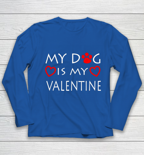 My dog Is My Valentine Shirt Paw Heart Pet Owner Gift Youth Long Sleeve 7