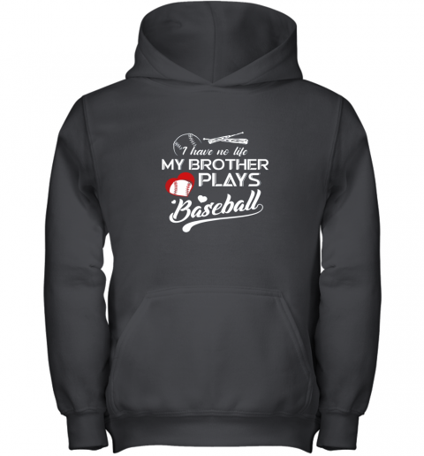 I Have No Life My Brother Plays Baseball Shirt Funny Gifts Youth Hoodie