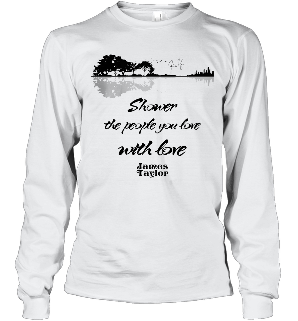 Shower The People You Love With Love James Taylor Signature Long Sleeve T-Shirt