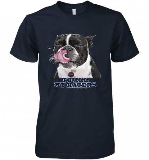New England Patriots To All My Haters Dog Licking Premium Men's T-Shirt