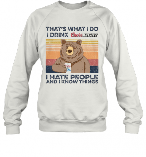 Bear That'S What I Do I Drink Coors Light I Hate People And I Know Things Vintage Retro Sweatshirt