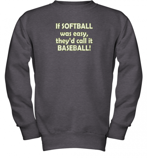 f644 if softball was easy they39 d call it baseball funny youth sweatshirt 47 front dark heather