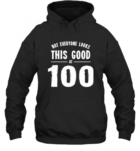 Not Everyone Looks This Good At 100 Shirt Hoodie