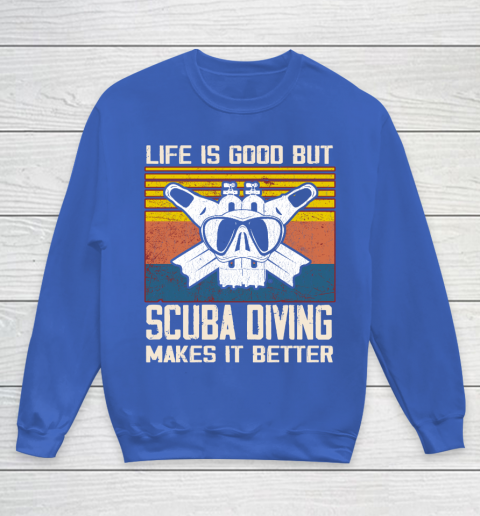 Life is good but Scuba diving makes it better Youth Sweatshirt 6