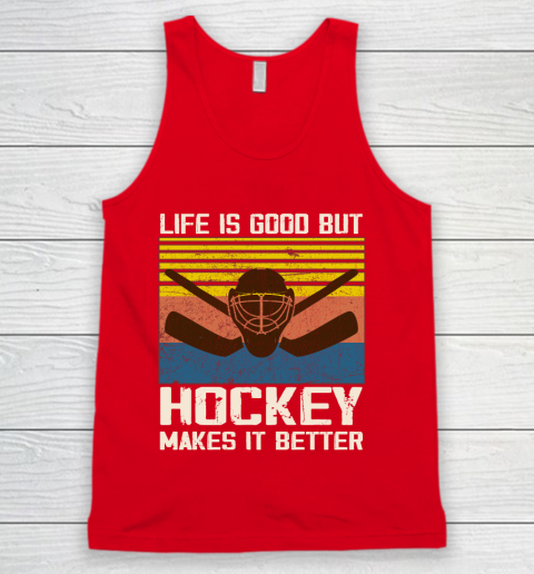 Life is good but Hockey makes it better Tank Top 5