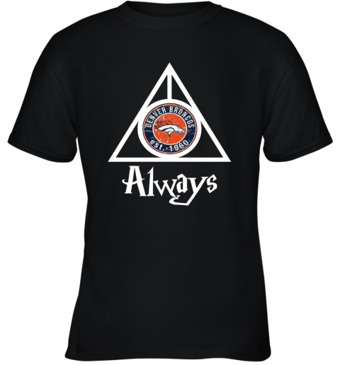 Always Love The Denver Broncos x Harry Potter Mashup NFL Youth T-Shirt