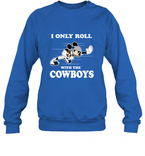 NFL Mickey Mouse I Only Roll With Dallas Cowboys Sweatshirt