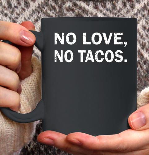 No Love, No Tacos La Carreta Mexican Grill Ceramic Mug 11oz