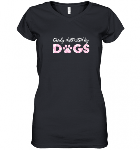 Easily Distracted By Dogs T Shirt Paw Love Cute Funny Women's V-Neck T-Shirt